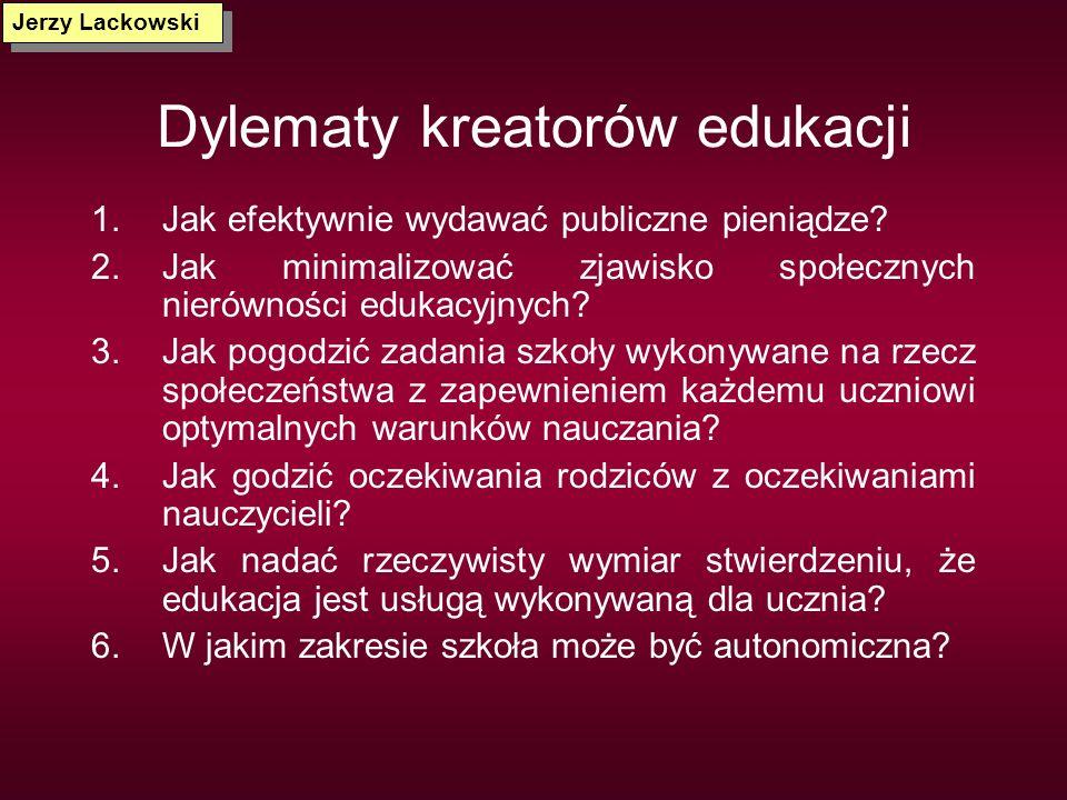 Dylematy kreatorów edukacji 1.Jak efektywnie wydawać publiczne pieniądze? 2.Jak minimalizować zjawisko społecznych nierówności edukacyjnych? 3.Jak pog