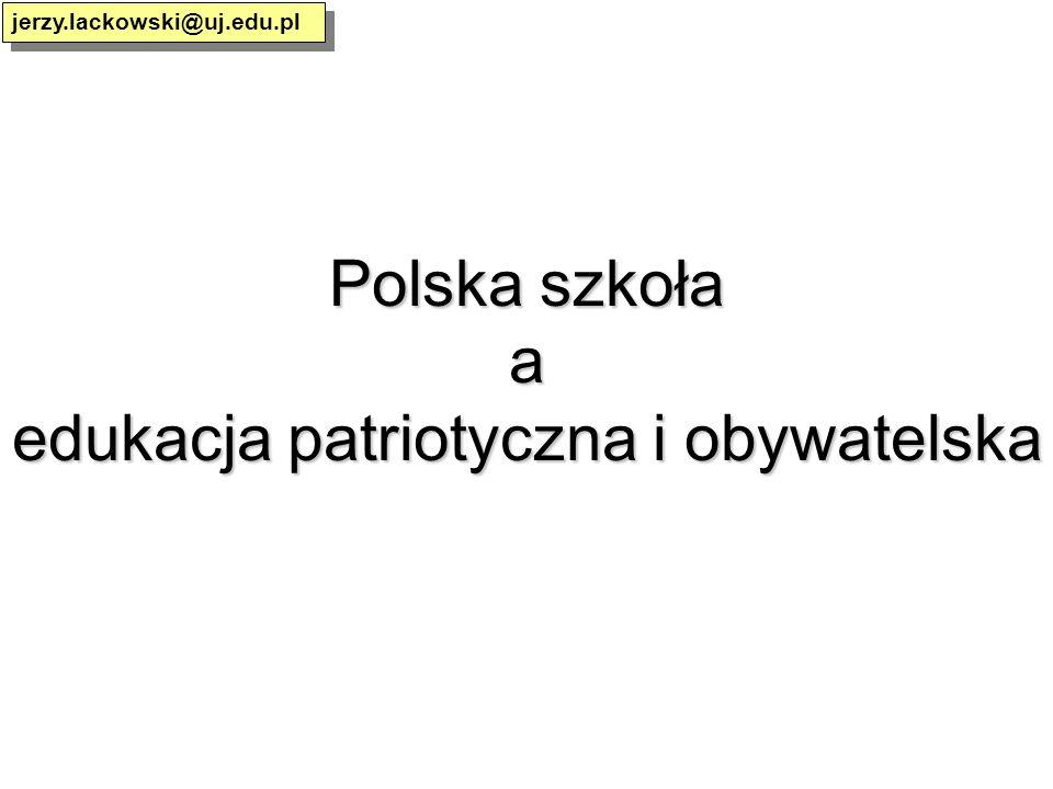 Polska szkoła a edukacja patriotyczna i obywatelska jerzy.lackowski@uj.edu.pl
