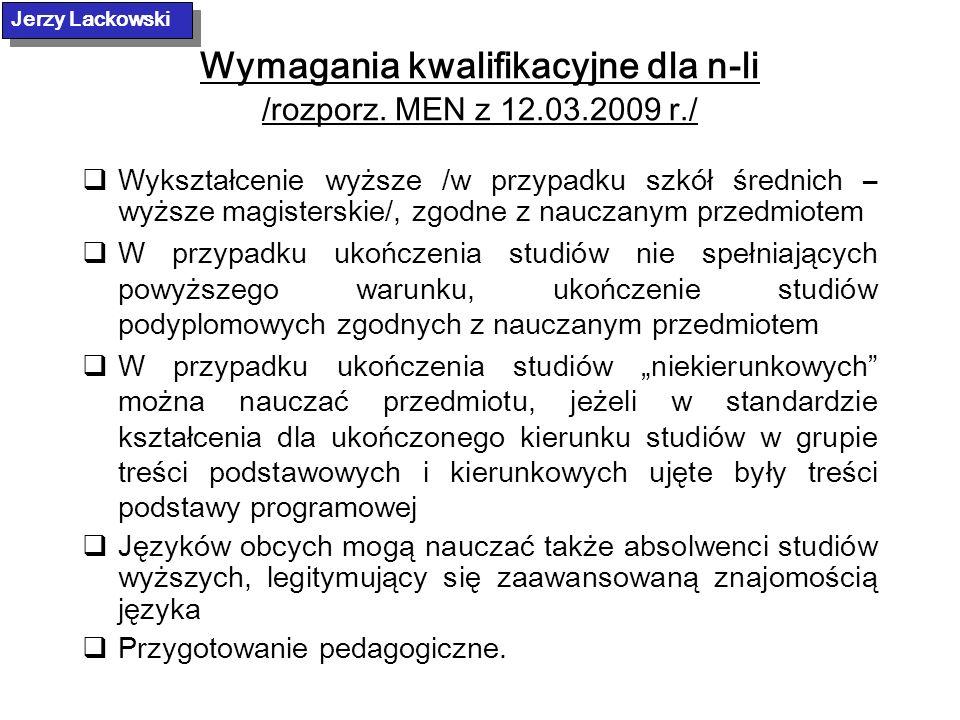 Wymagania kwalifikacyjne dla n-li /rozporz. MEN z 12.03.2009 r./ Wykształcenie wyższe /w przypadku szkół średnich – wyższe magisterskie/, zgodne z nau