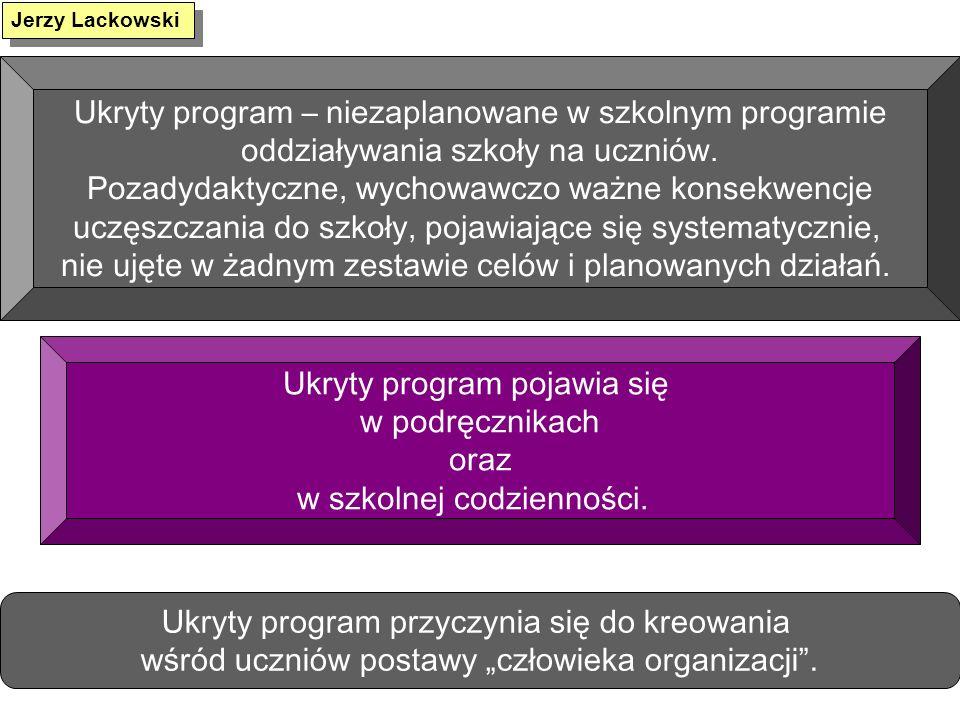 Ukryty program – niezaplanowane w szkolnym programie oddziaływania szkoły na uczniów. Pozadydaktyczne, wychowawczo ważne konsekwencje uczęszczania do