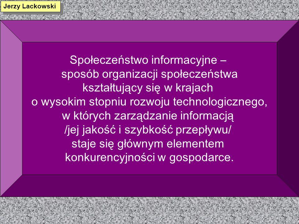 Społeczeństwo informacyjne – sposób organizacji społeczeństwa kształtujący się w krajach o wysokim stopniu rozwoju technologicznego, w których zarządz