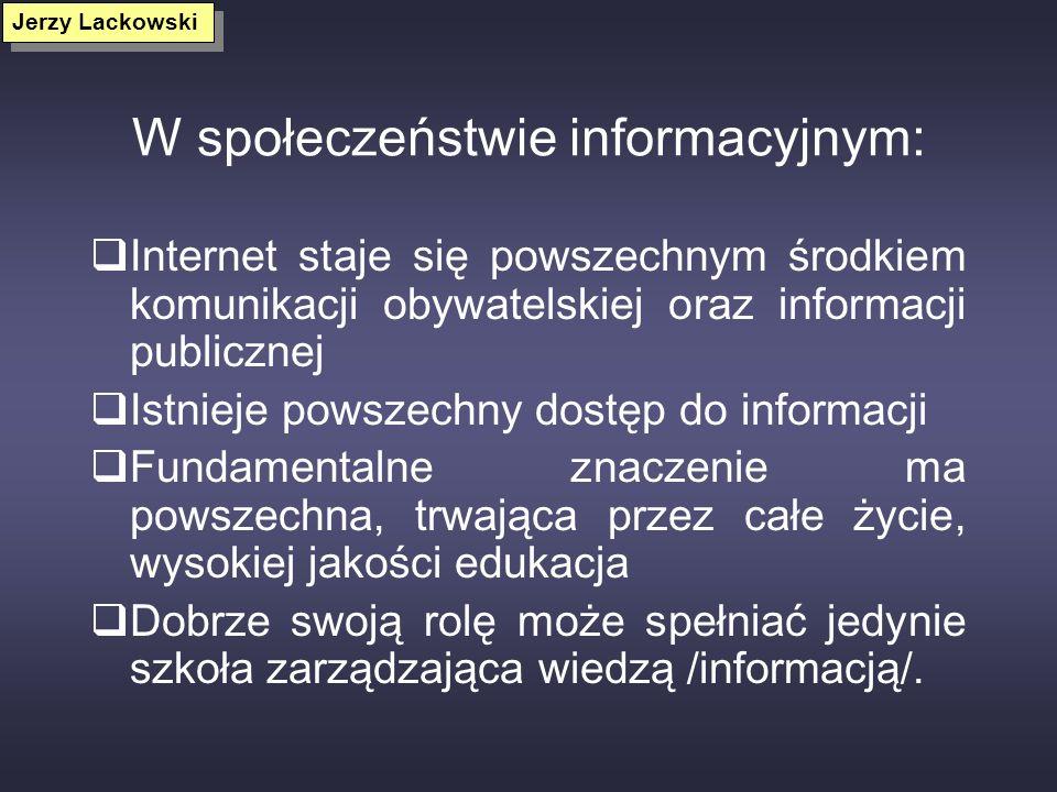 W społeczeństwie informacyjnym: Internet staje się powszechnym środkiem komunikacji obywatelskiej oraz informacji publicznej Istnieje powszechny dostę
