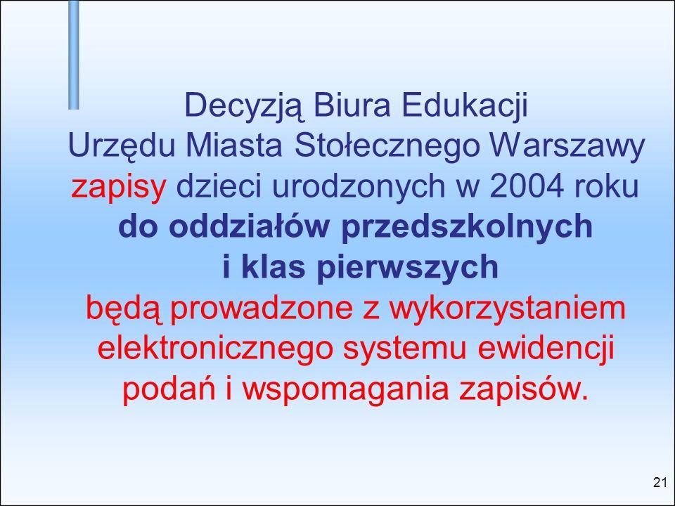 Decyzją Biura Edukacji Urzędu Miasta Stołecznego Warszawy zapisy dzieci urodzonych w 2004 roku do oddziałów przedszkolnych i klas pierwszych będą prow