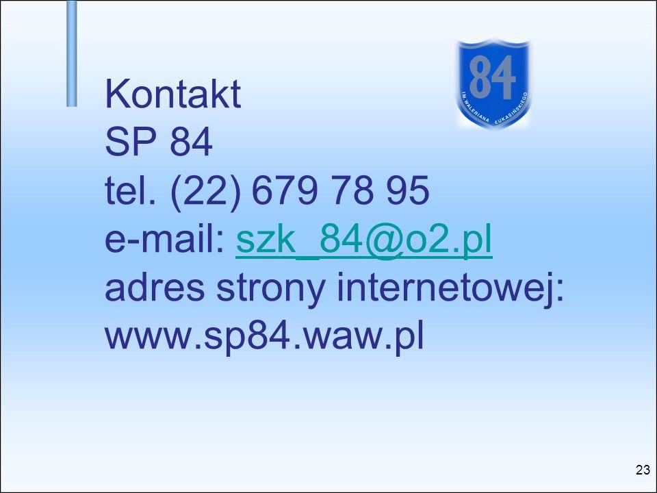 Kontakt SP 84 tel. (22) 679 78 95 e-mail: szk_84@o2.pl adres strony internetowej: www.sp84.waw.plszk_84@o2.pl 23