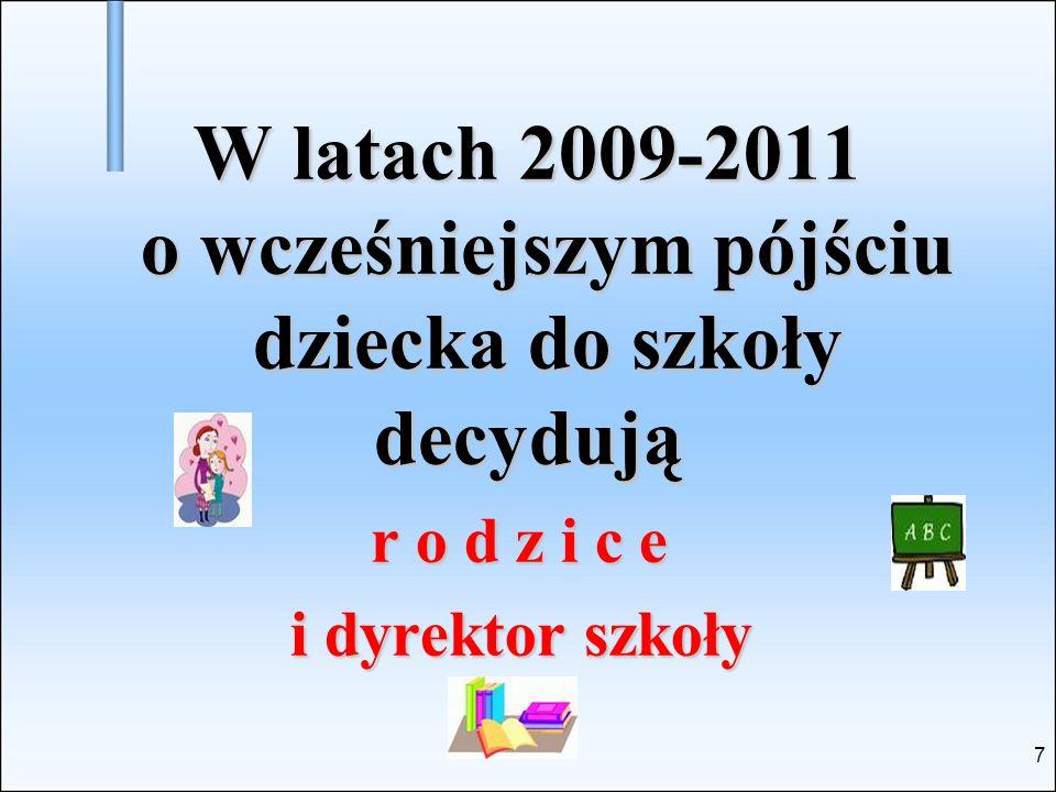 7 W latach 2009-2011 o wcześniejszym pójściu dziecka do szkoły decydują r o d z i c e r o d z i c e i dyrektor szkoły i dyrektor szkoły
