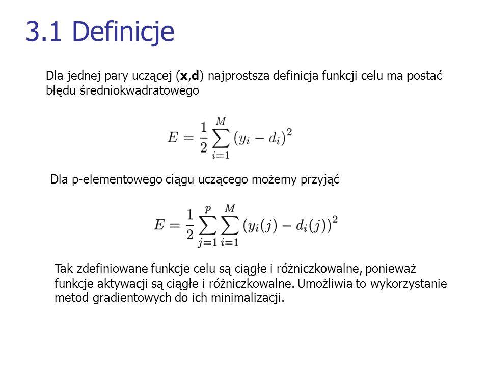 3.1 Definicje Dla jednej pary uczącej (x,d) najprostsza definicja funkcji celu ma postać błędu średniokwadratowego Dla p-elementowego ciągu uczącego m
