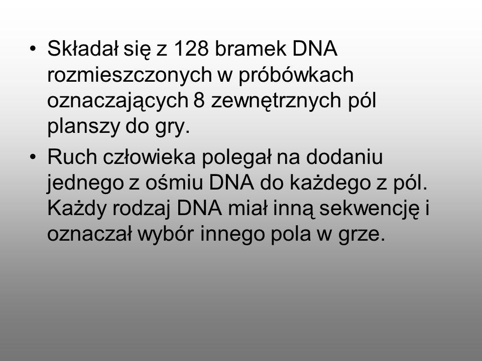 Składał się z 128 bramek DNA rozmieszczonych w próbówkach oznaczających 8 zewnętrznych pól planszy do gry. Ruch człowieka polegał na dodaniu jednego z