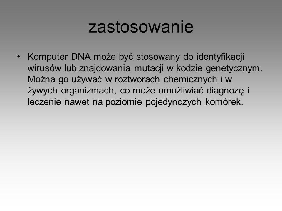 zastosowanie Komputer DNA może być stosowany do identyfikacji wirusów lub znajdowania mutacji w kodzie genetycznym. Można go używać w roztworach chemi