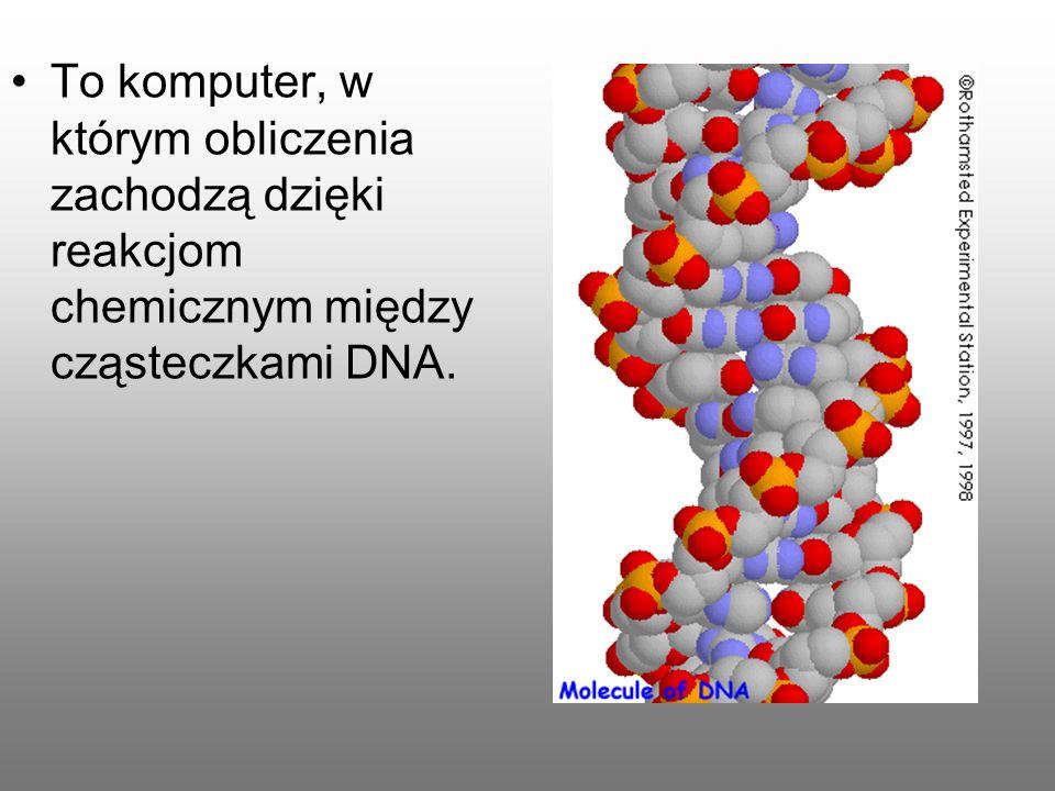 To komputer, w którym obliczenia zachodzą dzięki reakcjom chemicznym między cząsteczkami DNA.