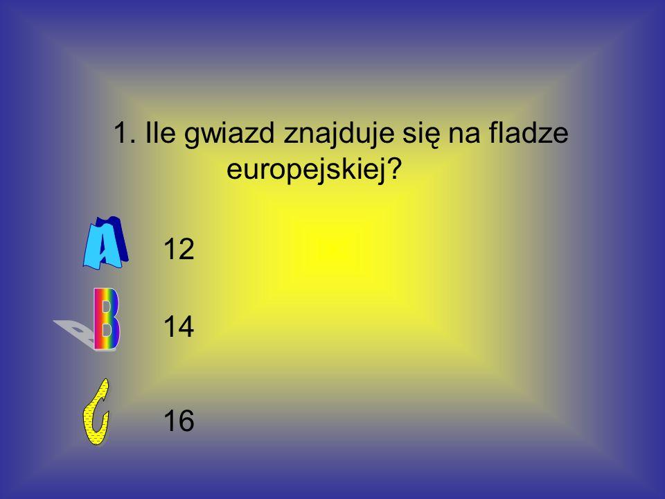 1. Ile gwiazd znajduje się na fladze europejskiej? 12 14 16