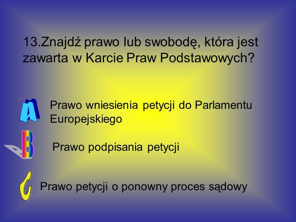 Prawo petycji o ponowny proces sądowy Prawo podpisania petycji Prawo wniesienia petycji do Parlamentu Europejskiego 13.Znajdź prawo lub swobodę, która
