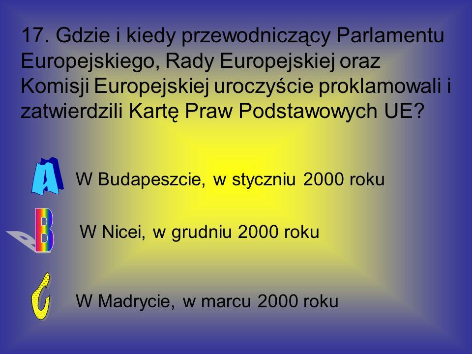 17. Gdzie i kiedy przewodniczący Parlamentu Europejskiego, Rady Europejskiej oraz Komisji Europejskiej uroczyście proklamowali i zatwierdzili Kartę Pr