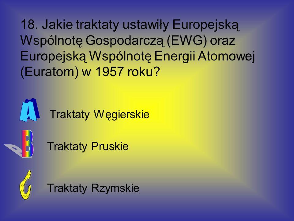 18. Jakie traktaty ustawiły Europejską Wspólnotę Gospodarczą (EWG) oraz Europejską Wspólnotę Energii Atomowej (Euratom) w 1957 roku? Traktaty Rzymskie