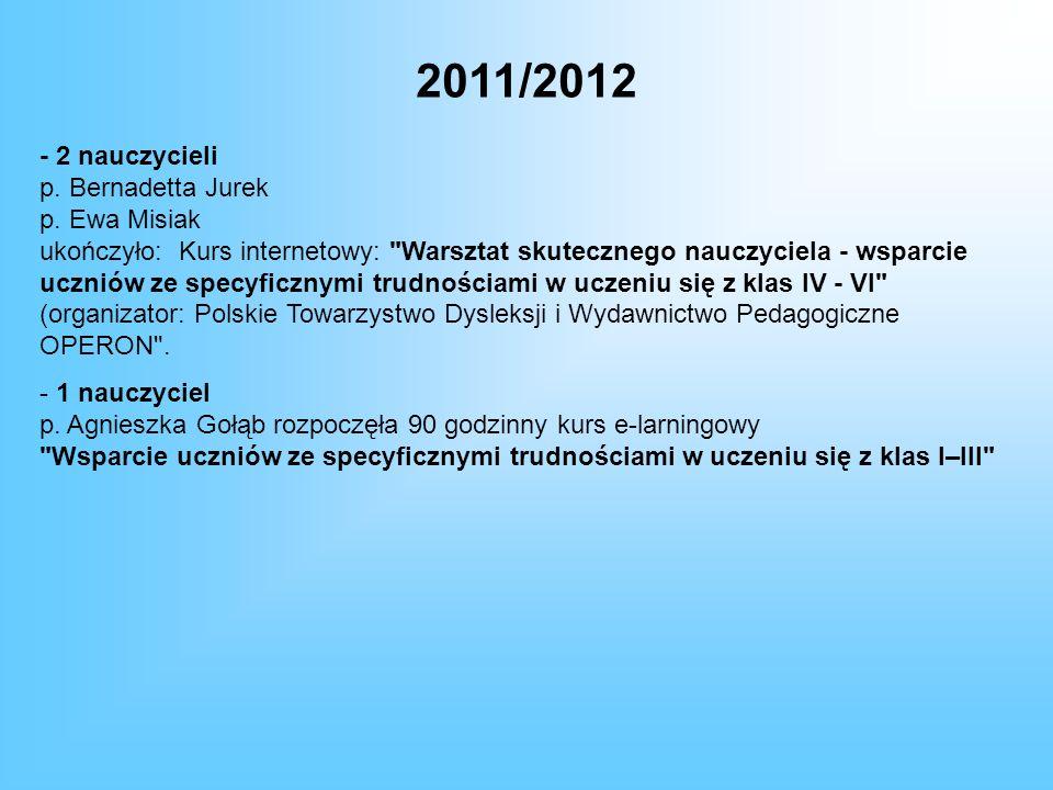 2011/2012 - 2 nauczycieli p. Bernadetta Jurek p. Ewa Misiak ukończyło: Kurs internetowy: