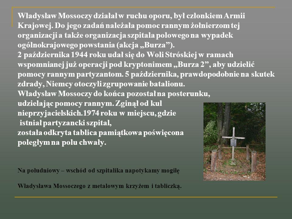 Władysław Mossoczy działał w ruchu oporu, był członkiem Armii Krajowej. Do jego zadań należała pomoc rannym żołnierzom tej organizacji a także organiz