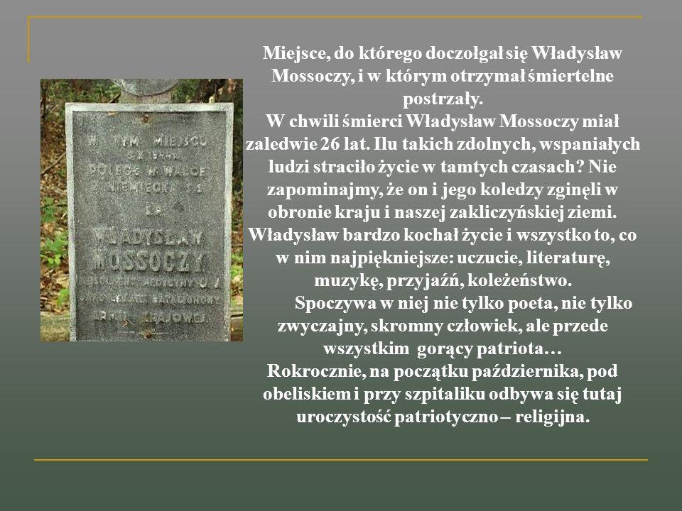 Miejsce, do którego doczołgał się Władysław Mossoczy, i w którym otrzymał śmiertelne postrzały. W chwili śmierci Władysław Mossoczy miał zaledwie 26 l