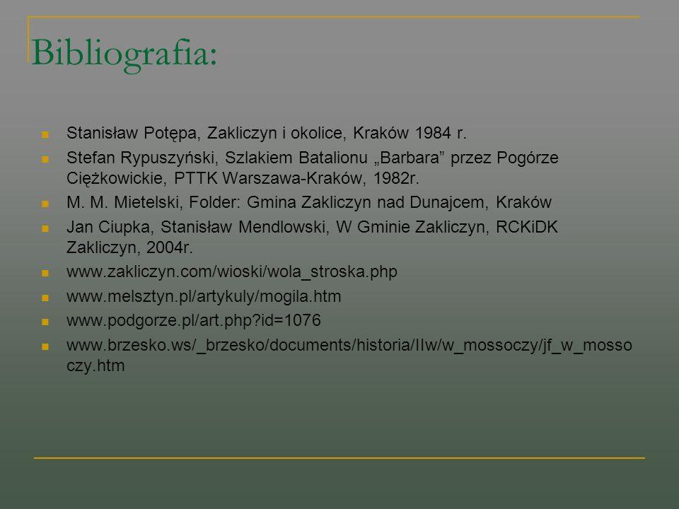 Bibliografia: Stanisław Potępa, Zakliczyn i okolice, Kraków 1984 r. Stefan Rypuszyński, Szlakiem Batalionu Barbara przez Pogórze Ciężkowickie, PTTK Wa