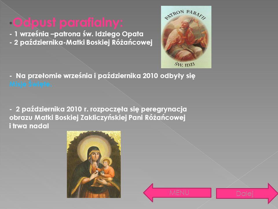 * Odpust parafialny: - 1 września –patrona św. Idziego Opata - 2 października-Matki Boskiej Różańcowej - Na przełomie września i października 2010 odb