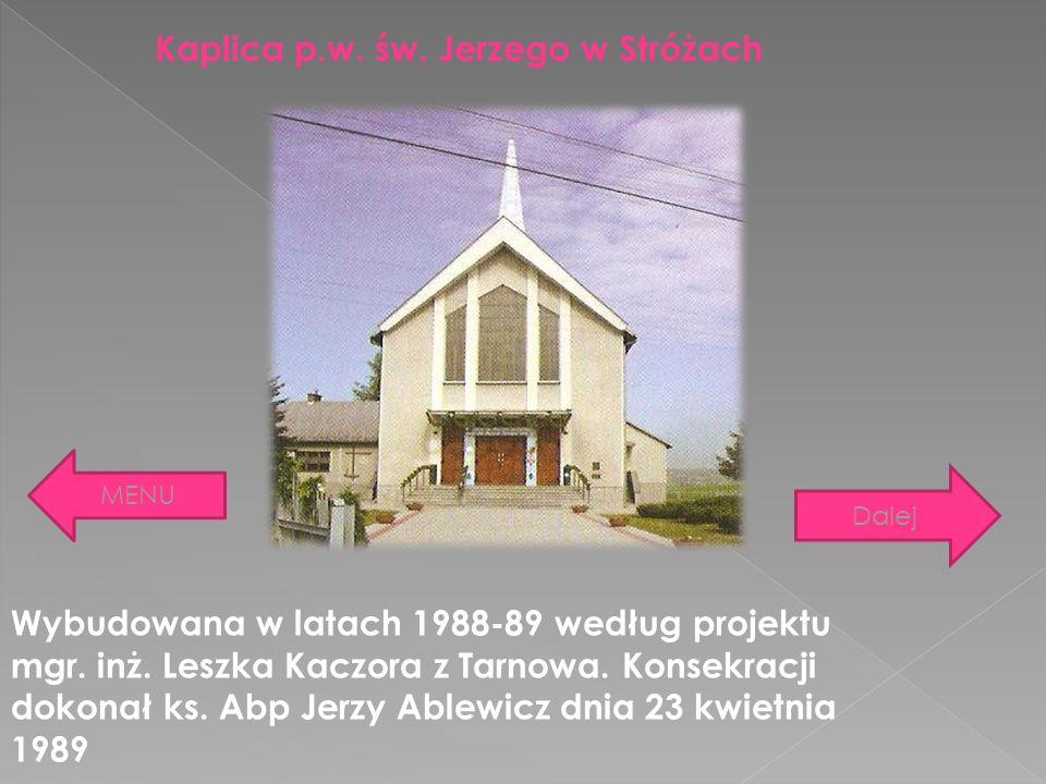 Kaplica p.w. św. Jerzego w Stróżach Wybudowana w latach 1988-89 według projektu mgr. inż. Leszka Kaczora z Tarnowa. Konsekracji dokonał ks. Abp Jerzy