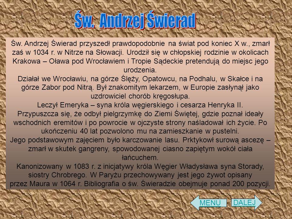 DALEJ Św. Andrzej Świerad przyszedł prawdopodobnie na świat pod koniec X w., zmarł zaś w 1034 r. w Nitrze na Słowacji. Urodził się w chłopskiej rodzin