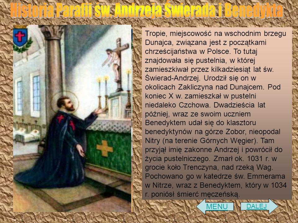 Tropie, miejscowość na wschodnim brzegu Dunajca, związana jest z początkami chrześcijaństwa w Polsce. To tutaj znajdowała się pustelnia, w której zami