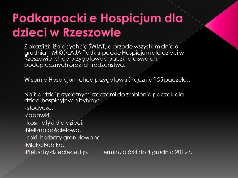 Z okazji zbliżających się ŚWIĄT, a przede wszystkim dnia 6 grudnia - MIKOŁAJA Podkarpackie Hospicjum dla dzieci w Rzeszowie chce przygotować paczki dla swoich podopiecznych oraz ich rodzeństwa.