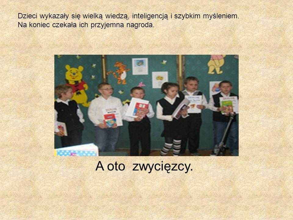 Dzieci wykazały się wielką wiedzą, inteligencją i szybkim myśleniem. Na koniec czekała ich przyjemna nagroda. A oto zwycięzcy.