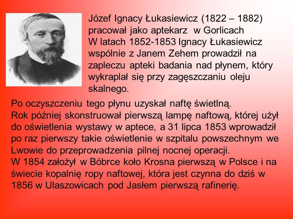 Józef Ignacy Łukasiewicz (1822 – 1882) pracował jako aptekarz w Gorlicach W latach 1852-1853 Ignacy Łukasiewicz wspólnie z Janem Zehem prowadził na za