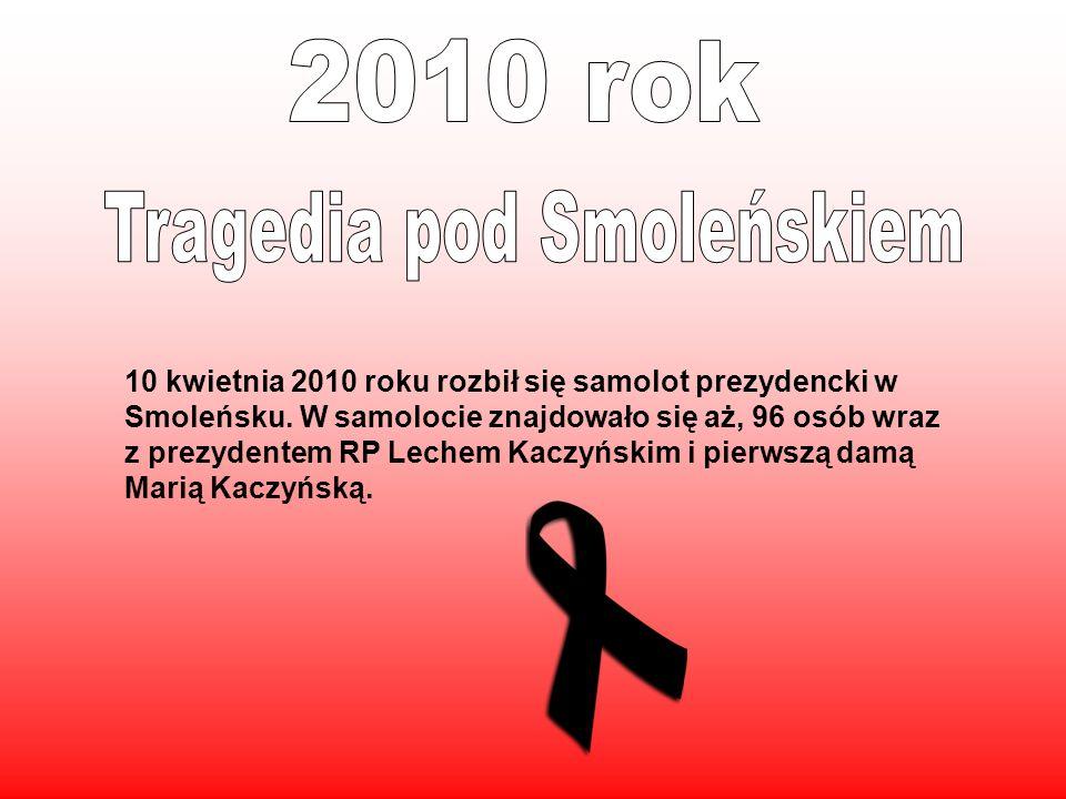 10 kwietnia 2010 roku rozbił się samolot prezydencki w Smoleńsku. W samolocie znajdowało się aż, 96 osób wraz z prezydentem RP Lechem Kaczyńskim i pie