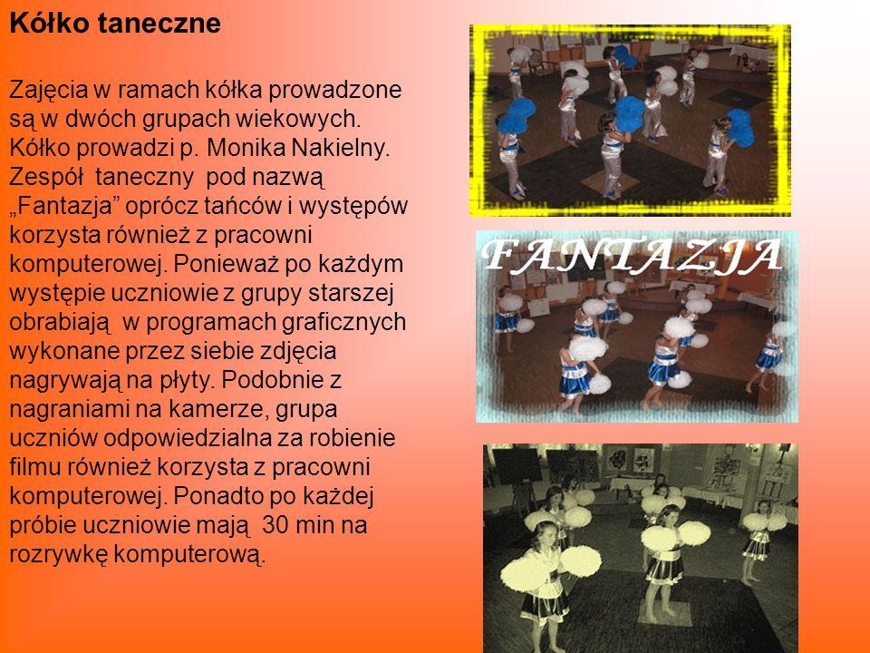 Kółko taneczne Zajęcia w ramach kółka prowadzone są w dwóch grupach wiekowych. Kółko prowadzi p. Monika Nakielny. Zespół taneczny pod nazwą Fantazja o