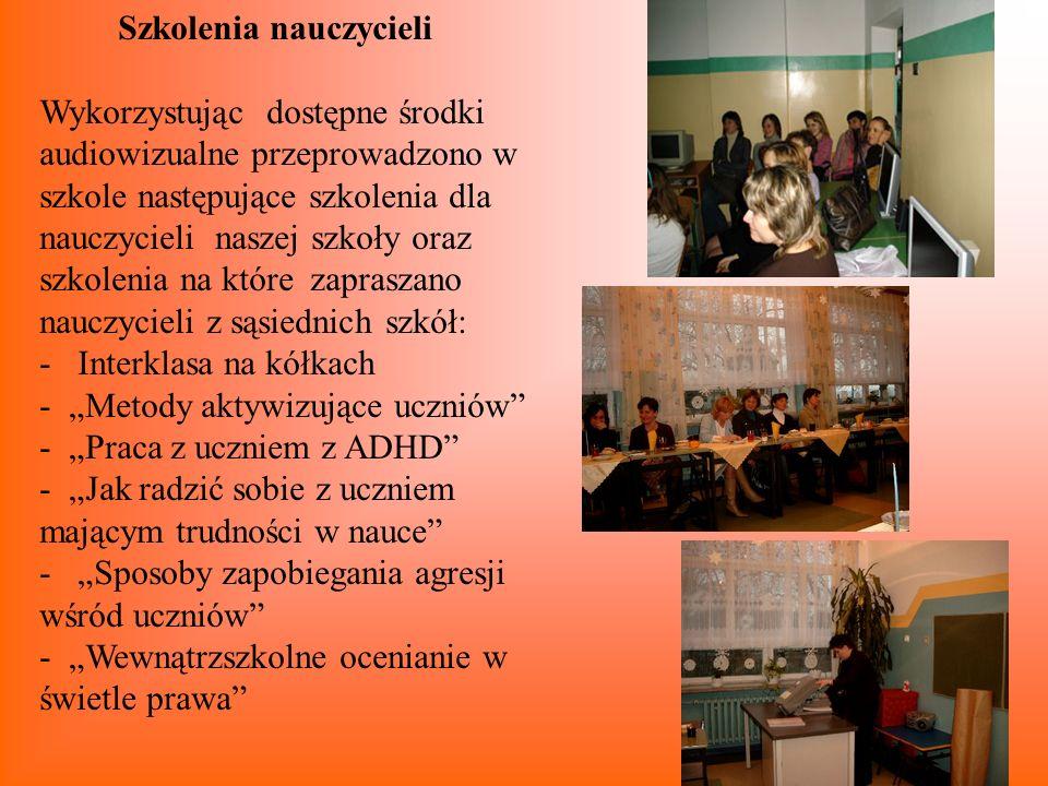Szkolenia nauczycieli Wykorzystując dostępne środki audiowizualne przeprowadzono w szkole następujące szkolenia dla nauczycieli naszej szkoły oraz szk