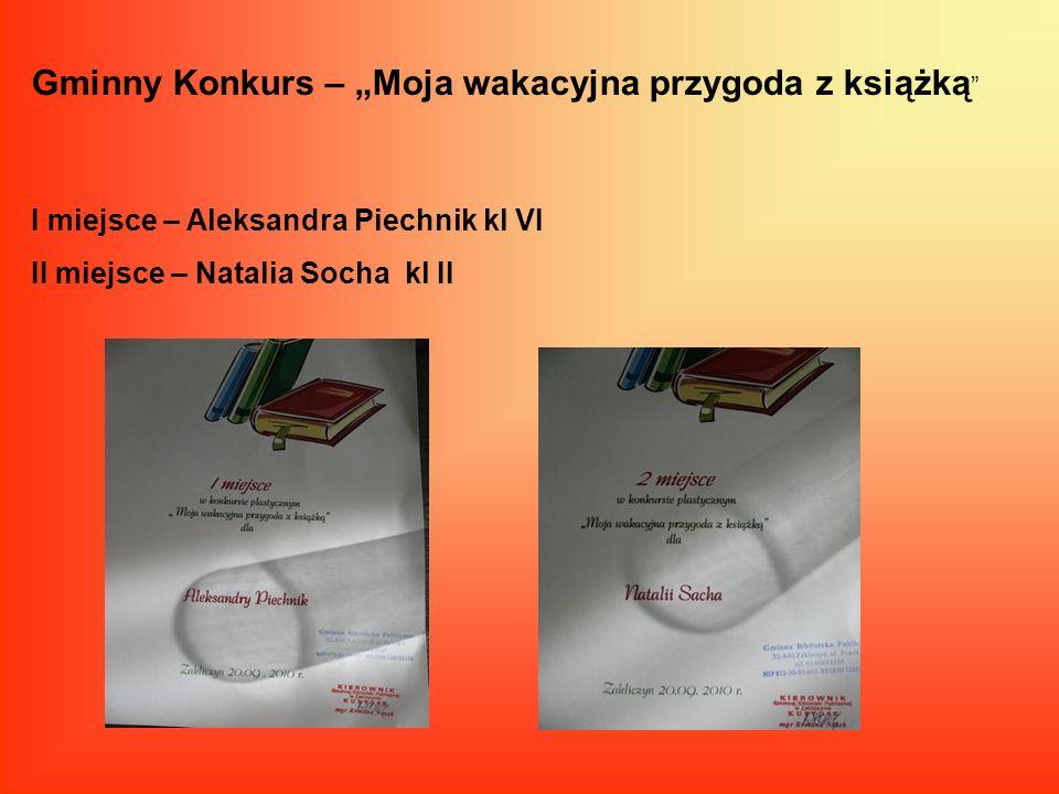 Gminny Konkurs – Moja wakacyjna przygoda z książką I miejsce – Aleksandra Piechnik kl VI II miejsce – Natalia Socha kl II