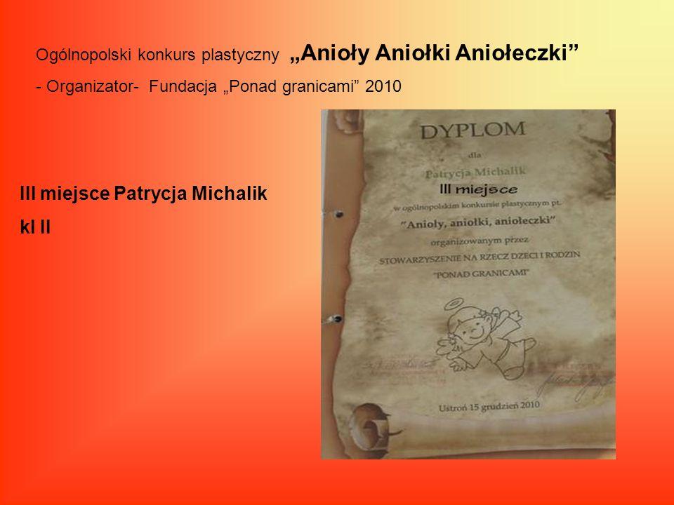 Ogólnopolski konkurs plastyczny Anioły Aniołki Aniołeczki - Organizator- Fundacja Ponad granicami 2010 III miejsce Patrycja Michalik kl II