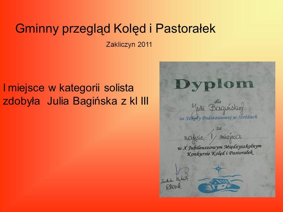 Gminny przegląd Kolęd i Pastorałek Zakliczyn 2011 I miejsce w kategorii solista zdobyła Julia Bagińska z kl III
