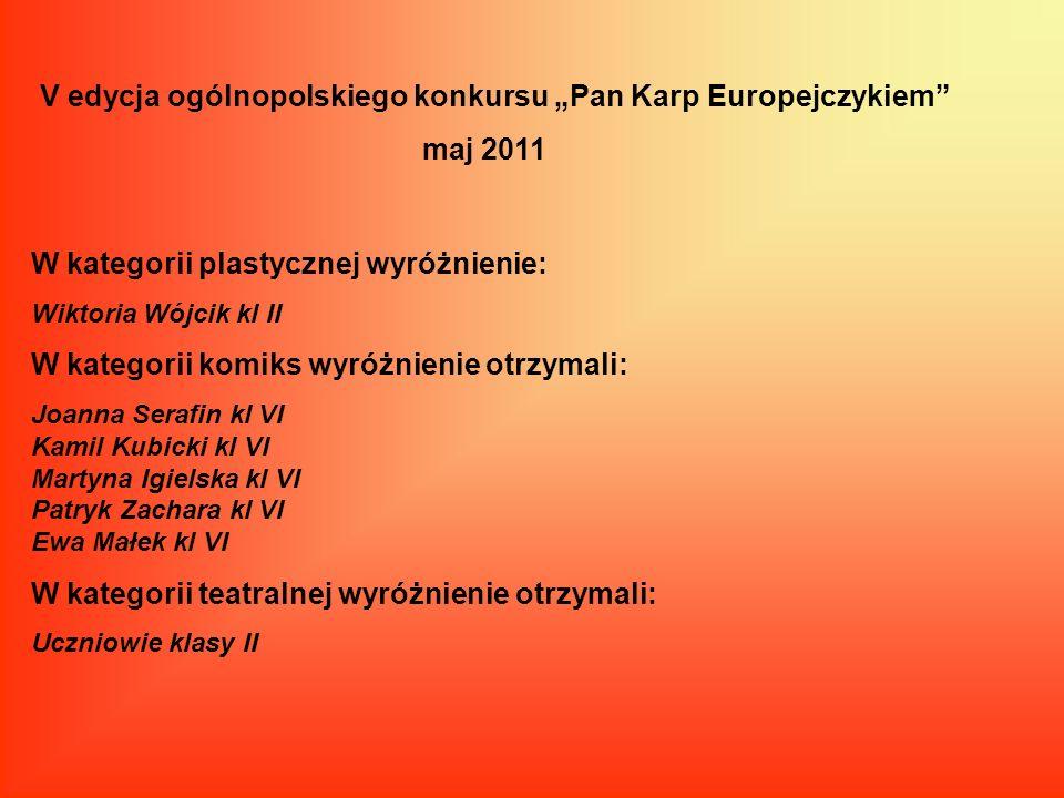 V edycja ogólnopolskiego konkursu Pan Karp Europejczykiem maj 2011 W kategorii plastycznej wyróżnienie: Wiktoria Wójcik kl II W kategorii komiks wyróż