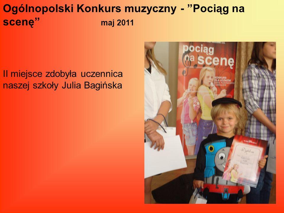 Ogólnopolski Konkurs muzyczny - Pociąg na scenę maj 2011 II miejsce zdobyła uczennica naszej szkoły Julia Bagińska