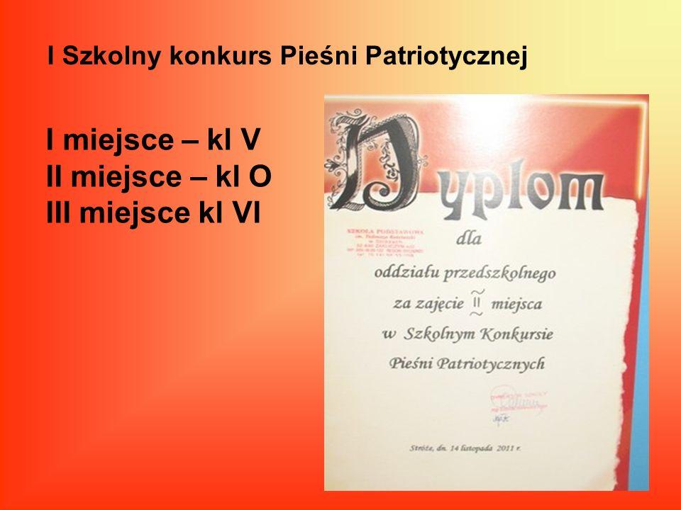 I Szkolny konkurs Pieśni Patriotycznej I miejsce – kl V II miejsce – kl O III miejsce kl VI