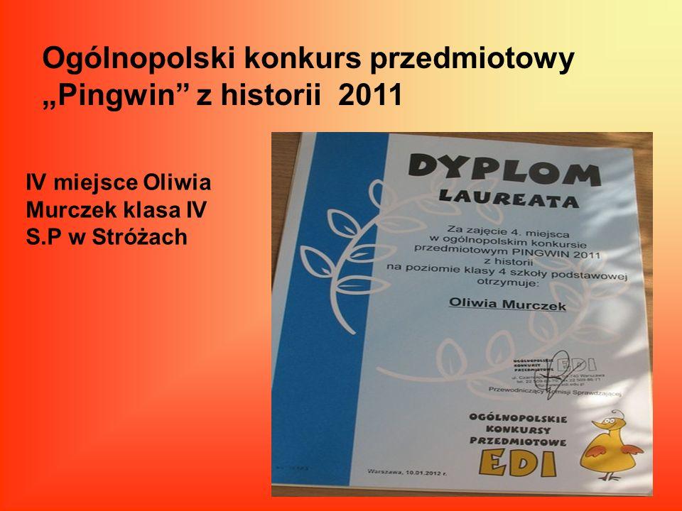 Ogólnopolski konkurs przedmiotowy Pingwin z historii 2011 IV miejsce Oliwia Murczek klasa IV S.P w Stróżach