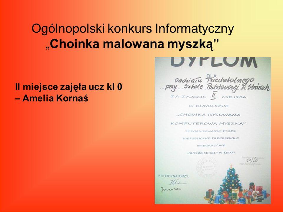 Ogólnopolski konkurs InformatycznyChoinka malowana myszką II miejsce zajęła ucz kl 0 – Amelia Kornaś