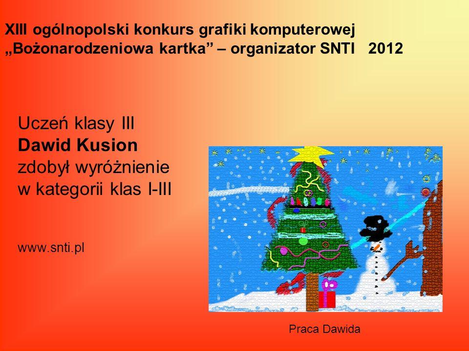 XIII ogólnopolski konkurs grafiki komputerowej Bożonarodzeniowa kartka – organizator SNTI 2012 Uczeń klasy III Dawid Kusion zdobył wyróżnienie w kateg