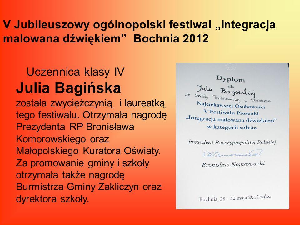 V Jubileuszowy ogólnopolski festiwal Integracja malowana dźwiękiem Bochnia 2012 Uczennica klasy IV Julia Bagińska została zwyciężczynią i laureatką te