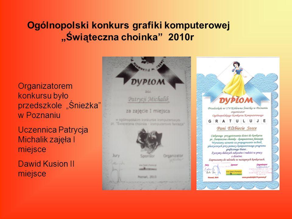 Ogólnopolski konkurs grafiki komputerowej Świąteczna choinka 2010r Organizatorem konkursu było przedszkole Śnieżka w Poznaniu Uczennica Patrycja Micha