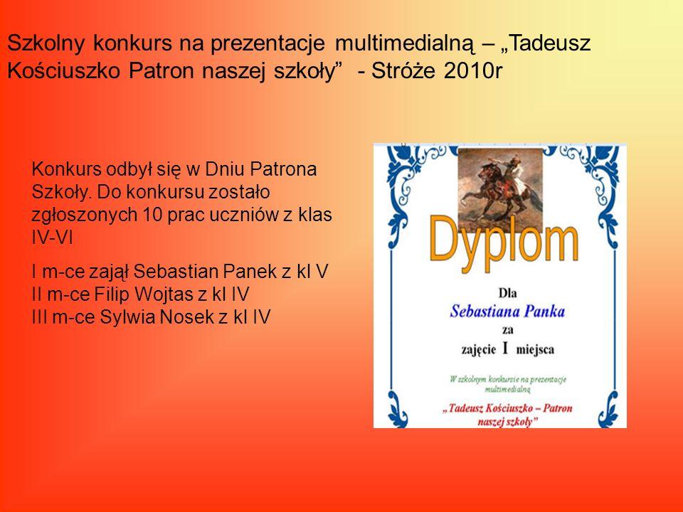 Szkolny konkurs na prezentacje multimedialną – Tadeusz Kościuszko Patron naszej szkoły - Stróże 2010r Konkurs odbył się w Dniu Patrona Szkoły. Do konk