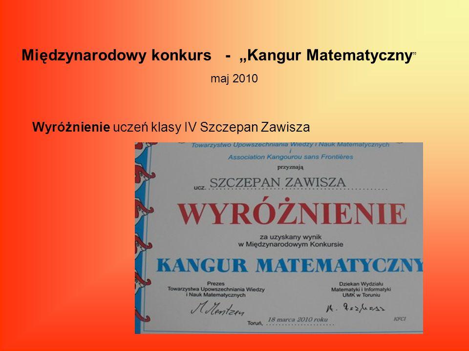 Międzynarodowy konkurs - Kangur Matematyczny maj 2010 Wyróżnienie uczeń klasy IV Szczepan Zawisza