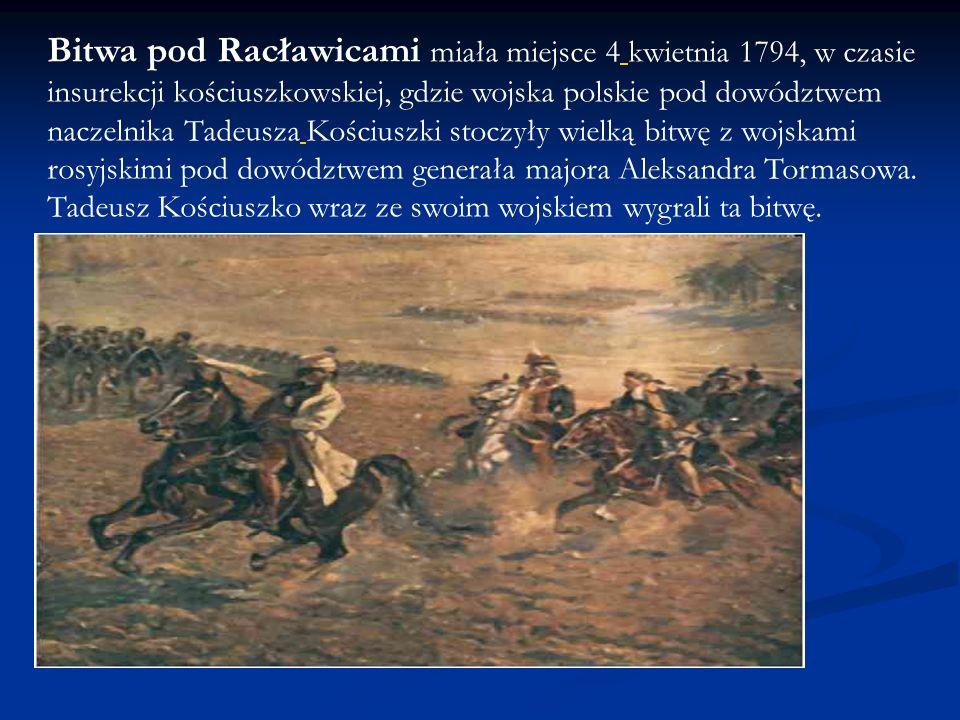 Bitwa pod Racławicami miała miejsce 4 kwietnia 1794, w czasie insurekcji kościuszkowskiej, gdzie wojska polskie pod dowództwem naczelnika Tadeusza Koś