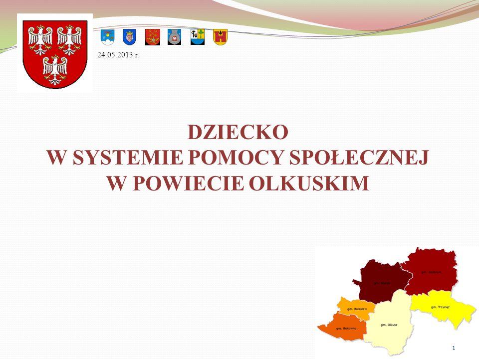 DZIECKO W SYSTEMIE POMOCY SPOŁECZNEJ W POWIECIE OLKUSKIM 24.05.2013 r. 1