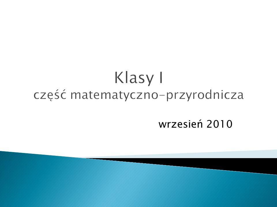 Klasy I część matematyczno-przyrodnicza wrzesień 2010