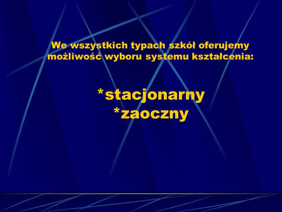 We wszystkich typach szkół oferujemy możliwość wyboru systemu kształcenia: *stacjonarny *zaoczny
