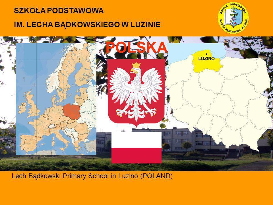 SZKOŁA PODSTAWOWA IM. LECHA BĄDKOWSKIEGO W LUZINIE Lech Bądkowski Primary School in Luzino (POLAND) POLSKA