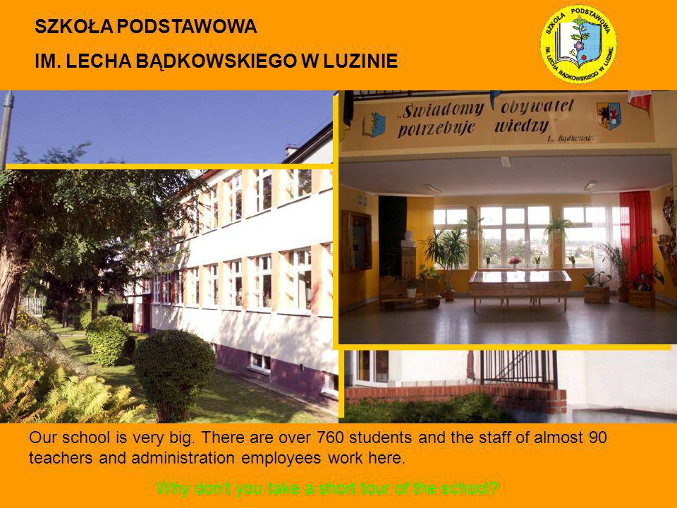 Our school is very big. There are over 760 students and the staff of almost 90 teachers and administration employees work here. SZKOŁA PODSTAWOWA IM.